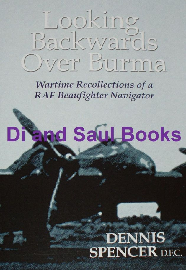 Looking Backwards Over Burma - Wartime Recollections of a RAF Beaufighter Navigator